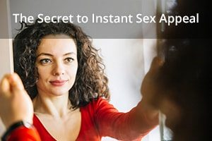 The Secret to Instant Sex Appeal