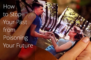 How to Stop Your Past from Poisoning Your Future