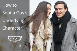 How to Spot a Guy's Underlying Character