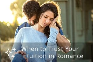 When to Trust Your Intuition in Romance