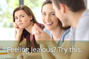 Feeling Jealous? Try this.