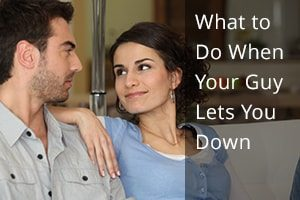 What to Do When Your Guy Lets You Down
