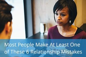 Most People Make At Least One of These 6 Relationship Mistakes