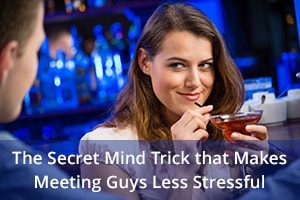 The Secret Mind Trick that Makes Meeting Guys Less Stressful