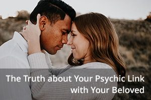 The Truth about Your Psychic Link with Your Beloved