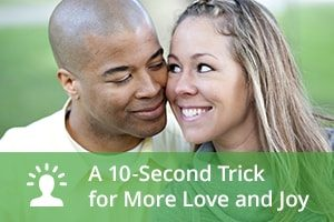 A 10-Second Trick for More Love and Joy