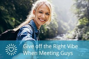 Give off the Right Vibe When Meeting Guys