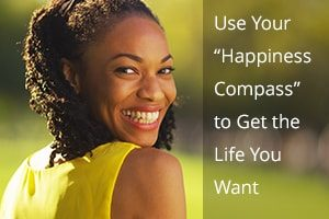 "Use Your ""Happiness Compass"" to Get the Life You Want"
