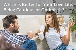 Which is Better for Your Love Life: Being Cautious or Optimistic?