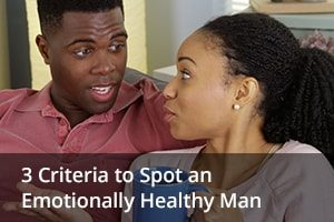 3 Criteria to Spot an Emotionally Healthy Man