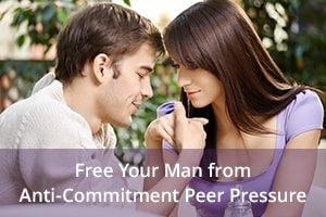 Free Your Man from Anti-Commitment Peer Pressure