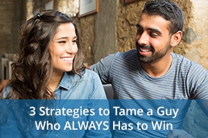 3 Strategies to Tame a Guy Who ALWAYS Has to Win