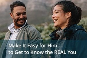 Make It Easy for Him to Get to Know the REAL You