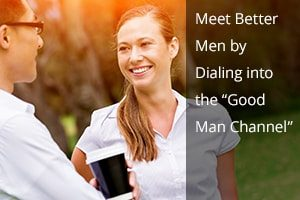 "Meet Better Men by Dialing into the ""Good Man Channel"""