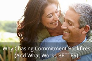 Why Chasing Commitment Backfires (And What Works BETTER)