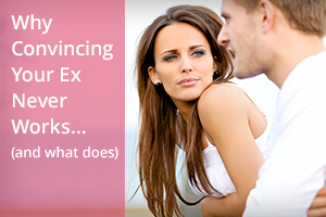 Why Convincing Your Ex Never Works… (and what does)