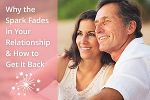 Why the Spark Fades in Your Relationship & How to Get It Back