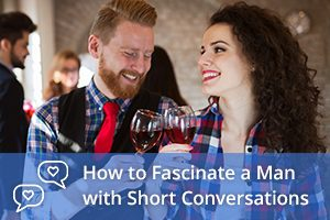 How to Fascinate a Man with Short Conversations