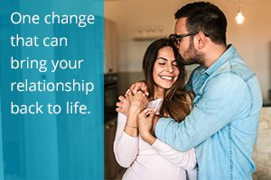 One change that can bring your relationship back to life.