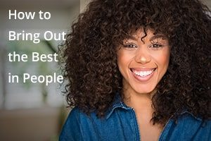 How to Bring Out the Best in People