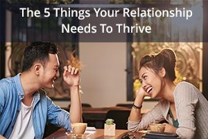 The 5 Things Your Relationship Needs To Thrive