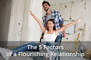 The 5 Factors of a Flourishing Relationship
