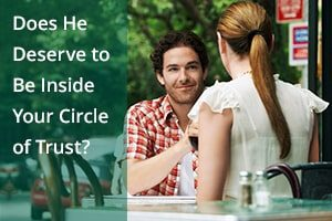 Does He Deserve to Be Inside Your Circle of Trust?