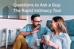 Questions to Ask a Guy: The Rapid Intimacy Tool