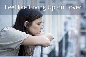 Feel like Giving Up on Love?