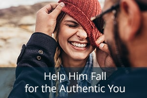 Help Him Fall for the Authentic You