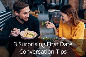 3 Surprising First Date Conversation Tips