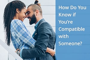 How Do You Know if You're Compatible with Someone?