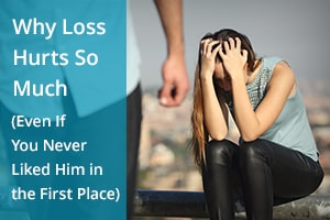 Why Loss Hurts So Much (Even If You Never Liked Him in the First Place)