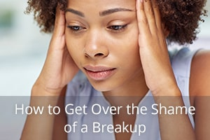 How to Get Over the Shame of a Breakup