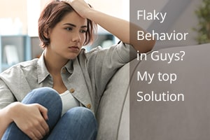 Flaky Behavior in Guys? My top Solution