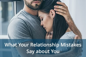 What Your Relationship Mistakes Say about You