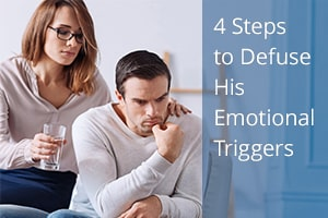 4 Steps to Defuse His Emotional Triggers