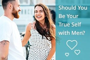 Should You Be Your True Self with Men?