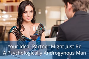 Your Ideal Partner Might Just Be A Psychologically Androgynous Man