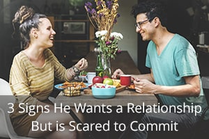 3 Signs He Wants a Relationship But is Scared to Commit