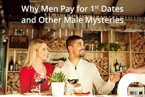 Why Men Pay for 1st Dates and Other Male Mysteries