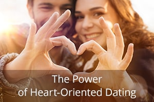 The Power of Heart-Oriented Dating