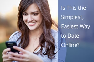 Is This the Simplest, Easiest Way to Date Online?